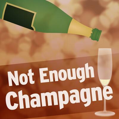 Not Enough Champagne