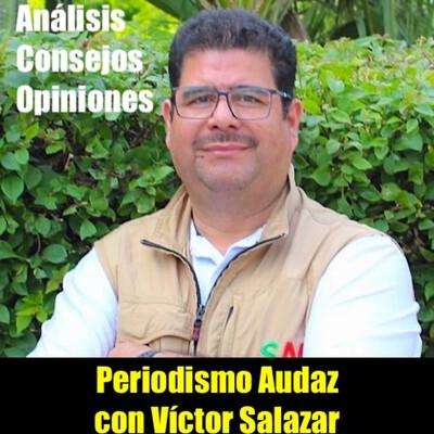 Periodismo Audaz Con Victor SALAZAR