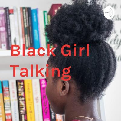 Black Girl Talking