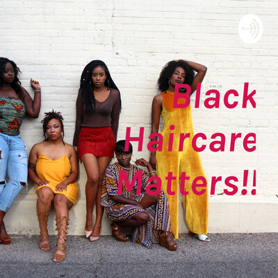 Black Haircare Matters!!
