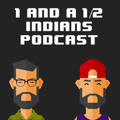 Oneandahalfindians' Podcast
