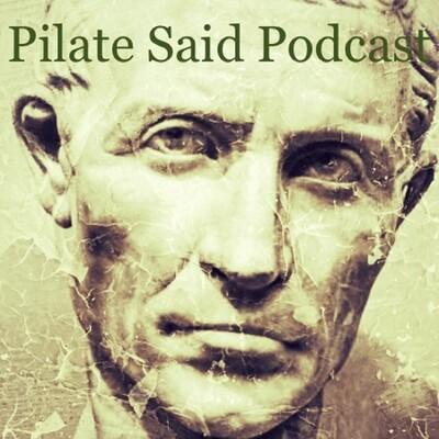 Pilate Said Podcast