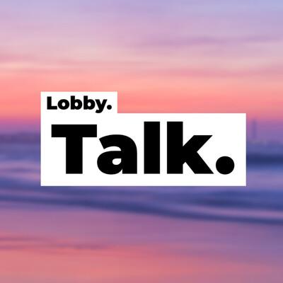 Lobby Talk