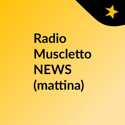 Radio Muscletto NEWS (mattina)