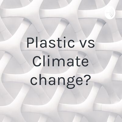 Plastic vs Climate change?