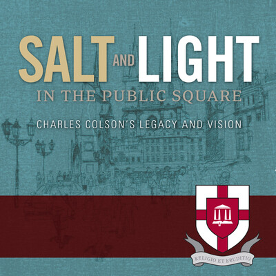 Salt and Light in the Public Square: Charles Colson's Legacy and Vision