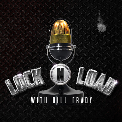 Lock N Load with Bill Frady podcast