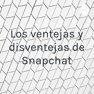 Los ventejas y disventejas de Snapchat