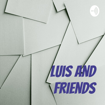 Luis and Friends