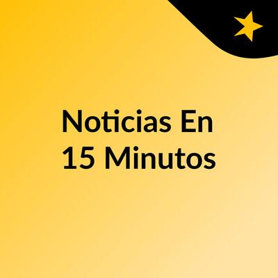 Noticias En 15 Minutos