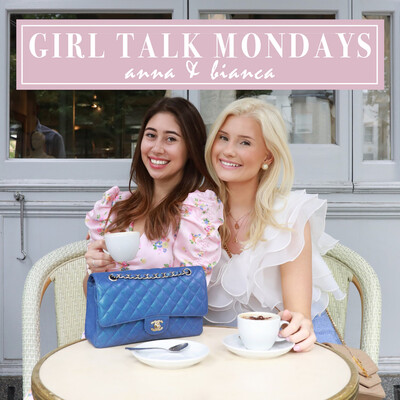 Girl Talk Mondays with Anna & Bianca