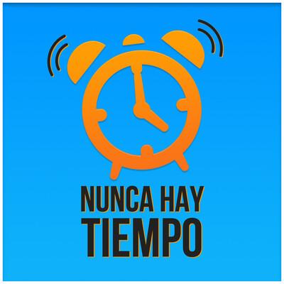 Nunca Hay Tiempo