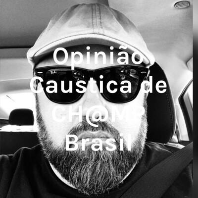 Opinião Caustica de CH@MP Brasil