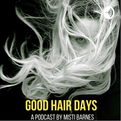 Good Hair Days with Misti Barnes