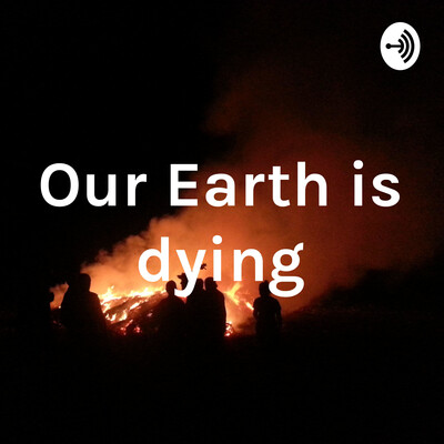 Our Earth is dying