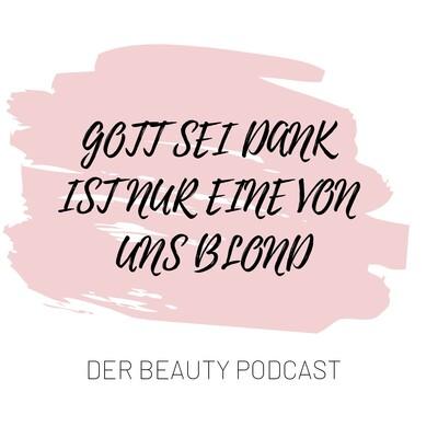 Gott sei Dank ist nur eine von uns blond - der Beauty Podcast
