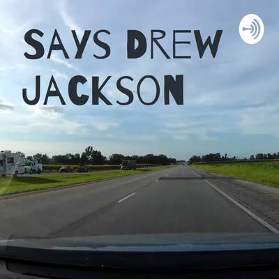 Says Drew Jackson