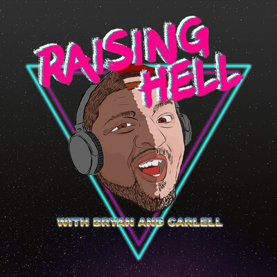 Raising Hell with Bryan and Carlell