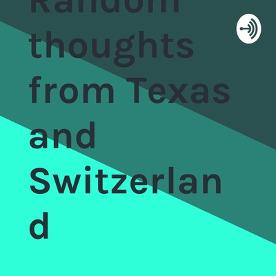 Random thoughts from Texas and Switzerland