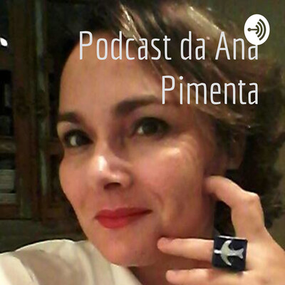 Podcast da Ana Pimenta
