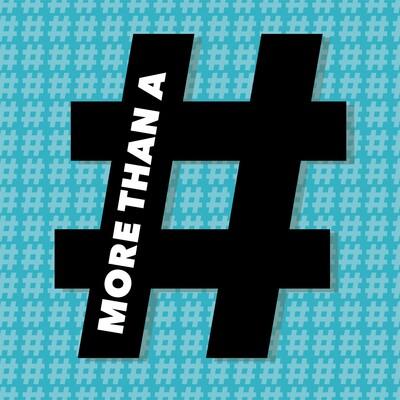 More Than a #Hashtag