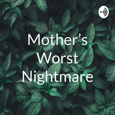 Mother's Worst Nightmare