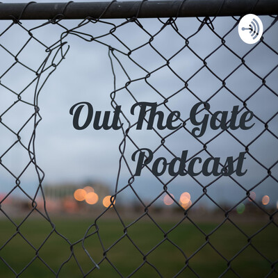 Out The Gate Podcast ?