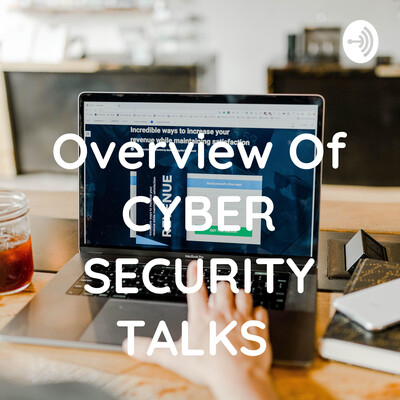 Overview Of CYBER SECURITY TALKS