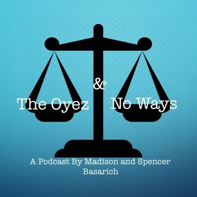 Oyez & No Ways Podcast
