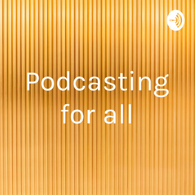 Podcasting for all