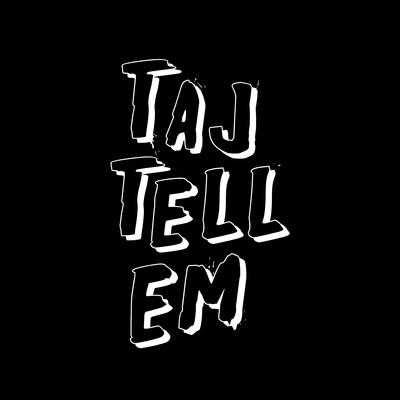 Taj Tell 'em