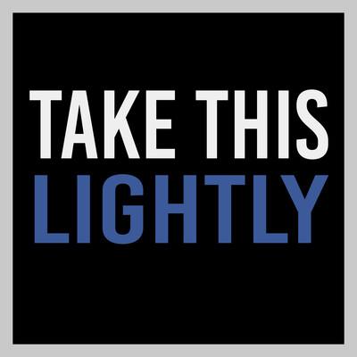 Take This Lightly