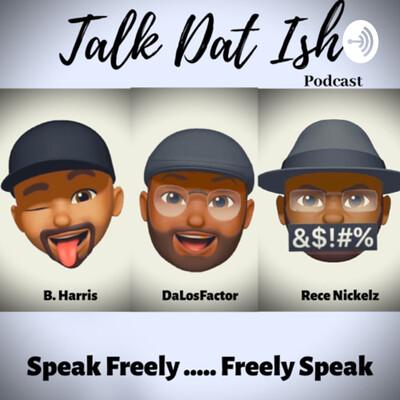 Talk Dat Ish