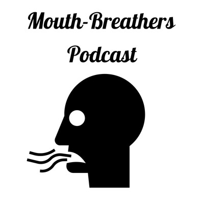Mouth-Breathers Podcast