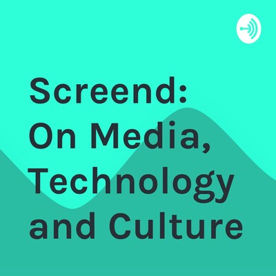 Screend: On Media, Technology and Culture
