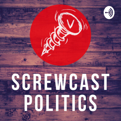 Screwcast Politics