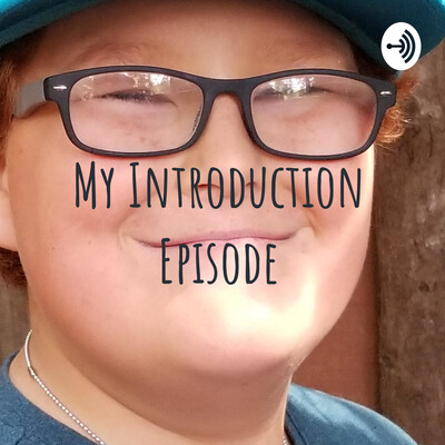 My Introduction Episode
