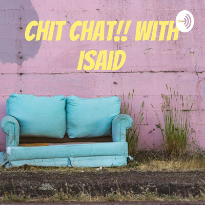 CHIT CHAT!! with Isaid