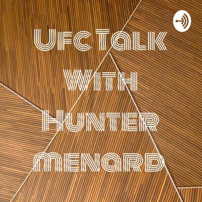 Ufc Talk With Hunter menard