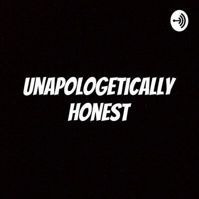 Unapologetically Honest - The Podcast