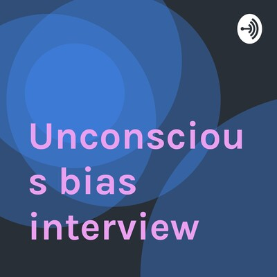 Unconscious bias interview