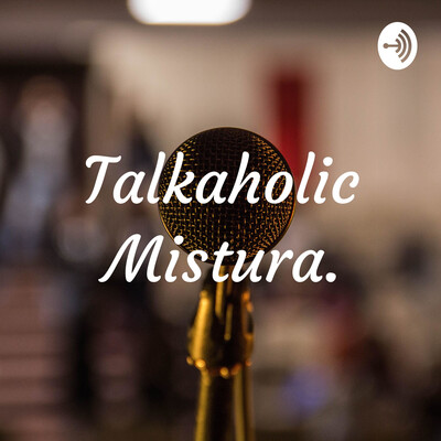 Talkaholic Mistura.