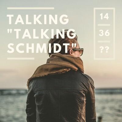 """Talking """"Talking Schmidt"""""""
