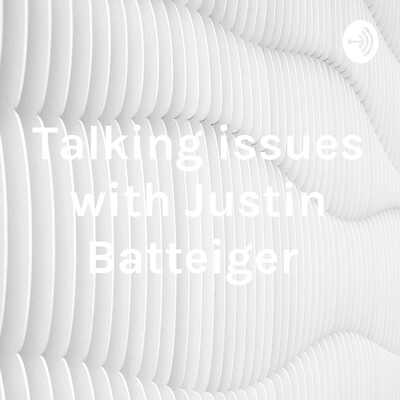 Talking issues with Justin Batteiger