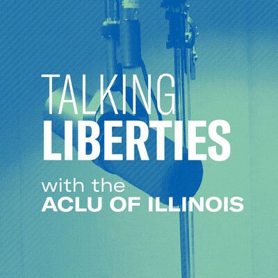 Talking Liberties with the ACLU of Illinois