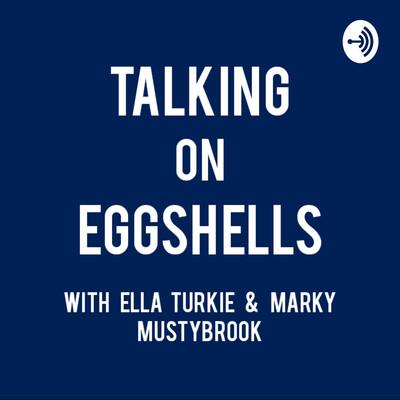 Talking on Eggshells