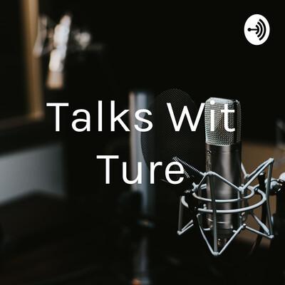 Talks Wit Ture