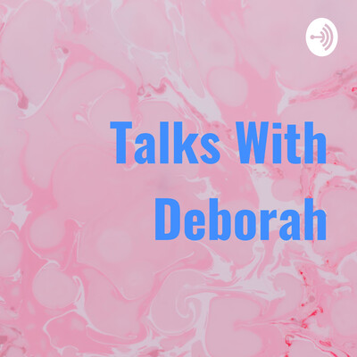 Talks With Deborah