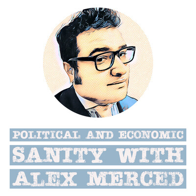 Political and Economic Sanity with Alex Merced