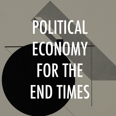 Political Economy for the End Times